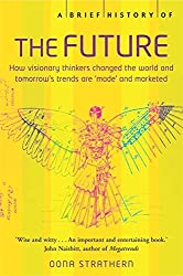A Brief History of the Future; How Visionary Thinkers Changed the World and Tomorrow's Trends Are 'Made' and Marketed by Jacques Attali (2007-03-29)