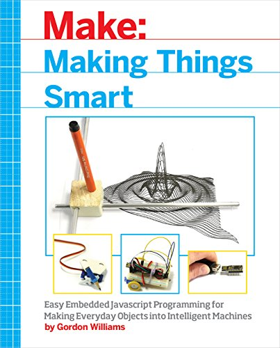 Making Things Smart: Easy Embedded Arm Programming for Transforming Everyday Objects into Intelligent Machines por Gordon F. Williams