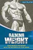 GAINING WEIGHT: BUILD MUSCLE FOR SKINNY GUYS THE SUCCESS IS IN YOUR HANDS