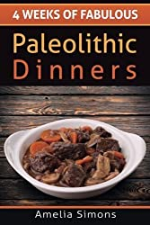 4 Weeks of Fabulous Paleolithic Dinners: Volume 3 (4 Weeks of Fabulous Paleo Recipes) by Amelia Simons (2014-05-20)