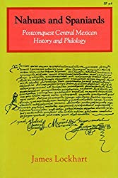 Nahuas and Spaniards: Postconquest Central Mexican History and Philology (UCLA Latin American Studies;)