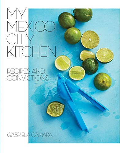 My Mexico City Kitchen: Recipes and Convictions (English Edition)