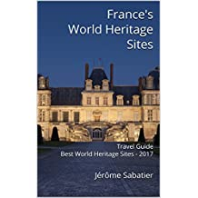 France's World Heritage Sites: Travel Guide Best World Heritage Sites - 2017 (English Edition)