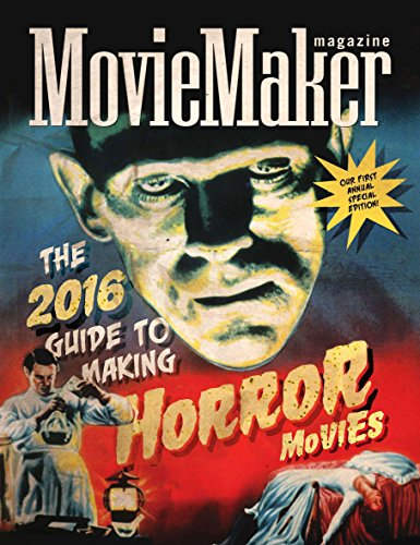 MovieMaker Magazine's 2016 Guide to Making Horror Movies (English Edition)