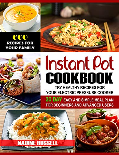 Instant Pot Cookbook: 600 Recipes for Your Family & 30 Day Easy and Simple Meal Plan for Beginners and Advanced Users: Try Healthy Recipes For Your Electric Pressure Cooker (English Edition) -