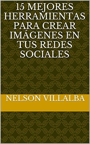 Libro en español descarga gratuita 15 Mejores Herramientas para crear Imágenes en tus Redes Sociales PDF CHM