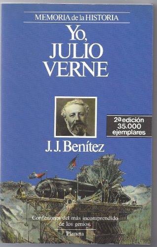 Yo, Julio verne : confesiones del mas incomprendido de los genios por Juan Jose Benitez