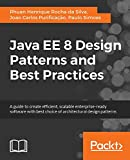 Java EE 8 Design Patterns and Best Practices: A guide to create efficient, scalable enterprise-ready software with best choice of architectural design patterns