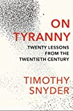 On Tyranny: Twenty Lessons from the Twentieth Century by Timothy Snyder