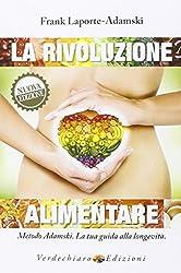 La rivoluzione alimentare. Metodo Adamski. La tua guida alla longevità