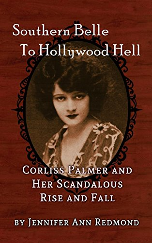 Southern Belle to Hollywood Hell: Corliss Palmer and Her Scandalous Rise and Fall (Hardback)