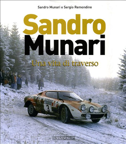 Sandro Munari. Una vita di traverso. Ediz. illustrata