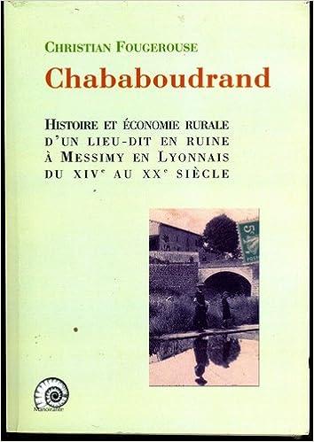Ebook for manual testing Télécharger Histoire et économie rurale d'un lieu-dit en ruine : Chababoudrand à Messimy en Lyonnais (XIVe XXe siècle) MOBI by Christian Fougerouse