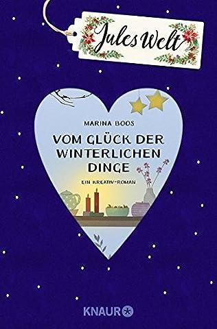 Jules Welt - Vom Glück der winterlichen Dinge: Ein Kreativ-Roman