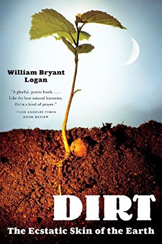 Dirt: The Ecstatic Skin of the Earth by William Bryant Logan (2007-01-17)