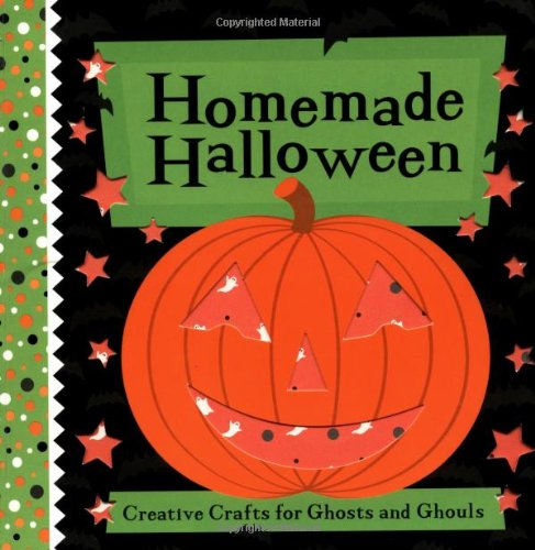 Homemade Halloween: Creative Crafts for Ghosts and Ghouls (Halloween Homemade Crafts Kinder)