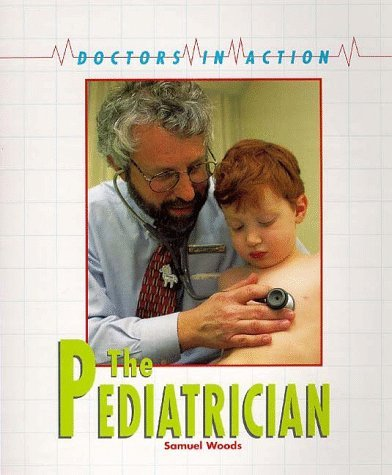 The Pediatrician (Doctors in Action) by Samuel G. Woods (1998-09-02)