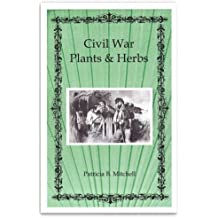 Civil War plants & herbs (Patricia B. Mitchell foodways publications) by Patricia Mitchell (1996-08-02)