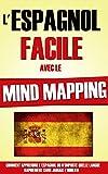 L'Espagnol Facile Avec Le Mind Mapping: Comment Apprendre L'Espagnol Ou N'Importe...