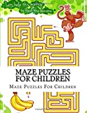 Maze Puzzles For Children: A Big Book Of Mazes for Kids Ages 4-8 (Kids Activity Books)