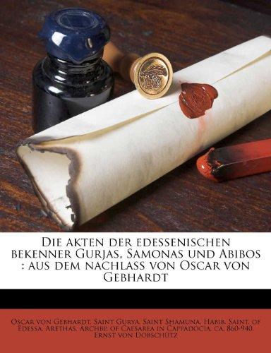 Die Akten Der Edessenischen Bekenner Gurjas, Samonas Und Abibos: Aus Dem Nachlass Von Oscar Von Gebhardt