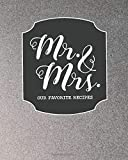 Mr. & Mrs Our Favorite Recipes: Elegant Silver Recipe Book Planner Journal Notebook Organizer Gift | Favorite Family Serving Ingredients Preparation ... Kitchen Notes Ideas | 8x10 120 White Pages