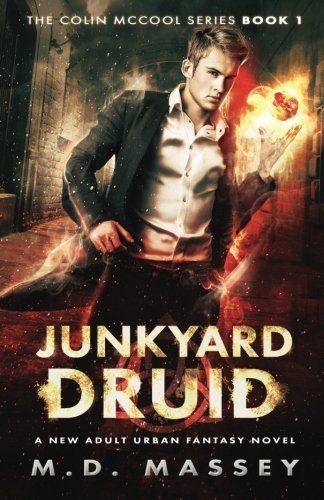 Junkyard Druid: A New Adult Urban Fantasy Novel (The Colin McCool Paranormal Suspense Series) (Volume 1) by M.D. Massey (2016-09-22)