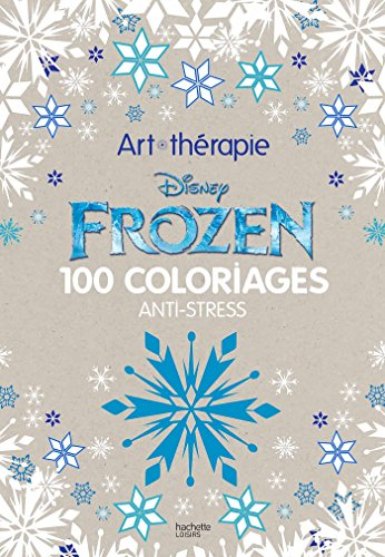 Frozen : 100 coloriages anti-stress par Disney