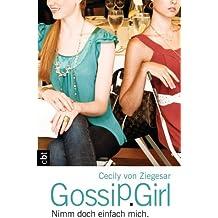 Gossip Girl - Nimm doch einfach mich: Band 14 (Die Gossip Girl-Serie)