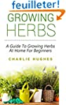 Growing Herbs at Home: A Guide to Gro...