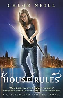 House Rules: A Chicagoland Vampires Novel (Chicagoland Vampires Series Book 7) by [Neill, Chloe]