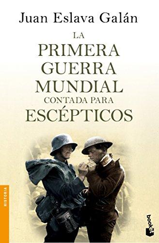 La primera guerra mundial contada para escépticos (Divulgación. Historia) por Juan Eslava Galán
