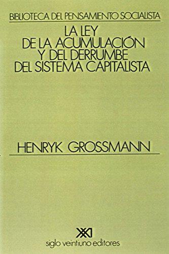 La ley de la acumulación y del derrumbe del sistema capitalista: Una teoría de la crisis (Biblioteca del pensamiento socialista) por Henryk Grossmann