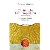 Christliche Kontemplation: Ein radikaler Weg der Gottessuche