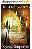 Understanding Life After Death: An Exploration of What Awaits You, Me and Everyone We've Ever Known (Afterlife Topics Book 1) (English Edition)