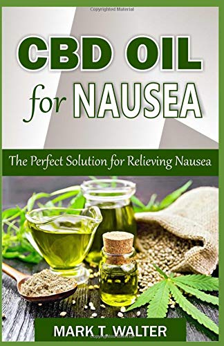 CBD OIL FOR NAUSEA: The Perfect Solution for Relieving Nausea
