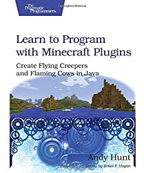 Learn to Program with Minecraft Plugins: Create Flying Creepers and Flaming Cows in Java (The Pragmatic Programmers) by Andy Hunt (2014-05-25)