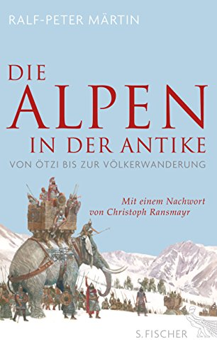 Die Alpen in der Antike: Von Ötzi bis zur Völkerwanderung