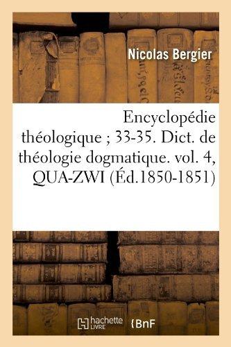 Encyclopedie Theologique; 33-35. Dict. de Theologie Dogmatique. Vol. 4, Qua-Zwi (Ed.1850-1851) (Religion) by Nicolas Bergier (2012-03-26) par Nicolas Bergier