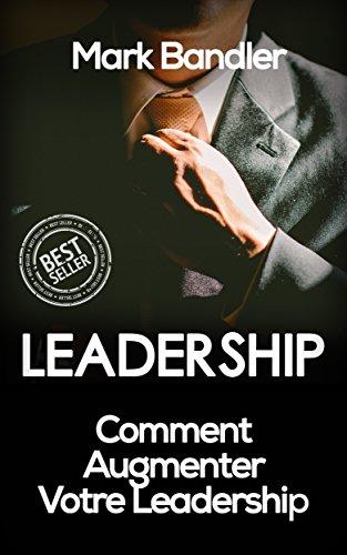 Leadership: Comment Augmenter Votre Leadership (Leadership, Influence, Charisme, Pouvoir, Richesse)