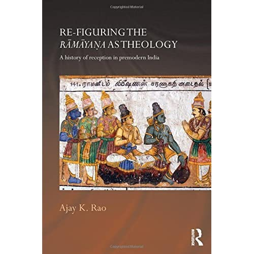 Re-figuring the Ramayana as Theology: A History of Reception in Premodern India (Routledge Hindu Studies Series) by Ajay K. Rao (2014-10-29)