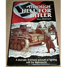 THROUGH HELL FOR HIT: The Dramatic First-hand Account of Fighting with the Wehrmacht in World War II