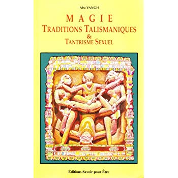 Magie, traditions talismaniques et tantrisme sexuel