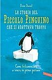 La storia del piccolo pinguino che si adattava troppo: Come (ri)cominciare a vivere in prima persona (Italian Edition)