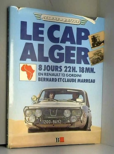 Le Cap-Alger : 8 jours 22 h 18 mn en Renault 12 Gordini (Collection Record à battre)