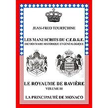 Les manuscrits du CEDRE - dictionnaire historique et genealogique - Le royaume de Bavière volume 3 / La princiauté de Monaco