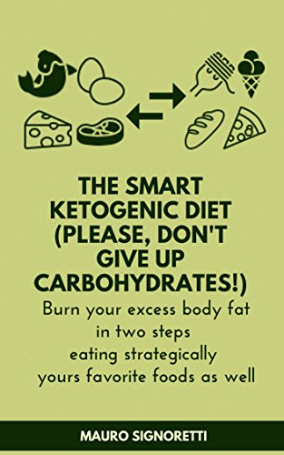 The smart ketogenic diet (please, don't give up carbohydrates!): Burn your excess body fat in two steps eating strategically yours favorite foods as well for up to 100 years (English Edition)