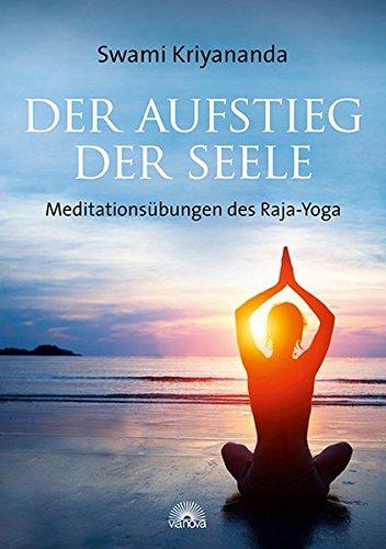 Der Aufstieg der Seele: Meditationsübungen des Raja-Yoga