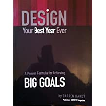DESIGN. Your Best Year Ever. A Proven Formula For Achieving BIG GOALS. By Darren Hardy. Publisher, SUCCESS Magazine. by Darren Hardy (1-Jul-1905) Paperback