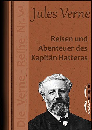 Reisen und Abenteuer des Kapitän Hatteras: Die Verne-Reihe Nr. 3